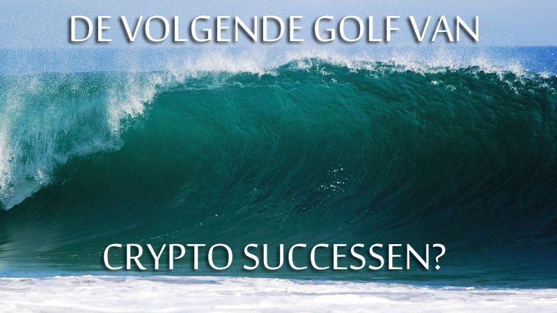 Waardoor ontstaat de volgende golf van crypto successen? Wie weet!